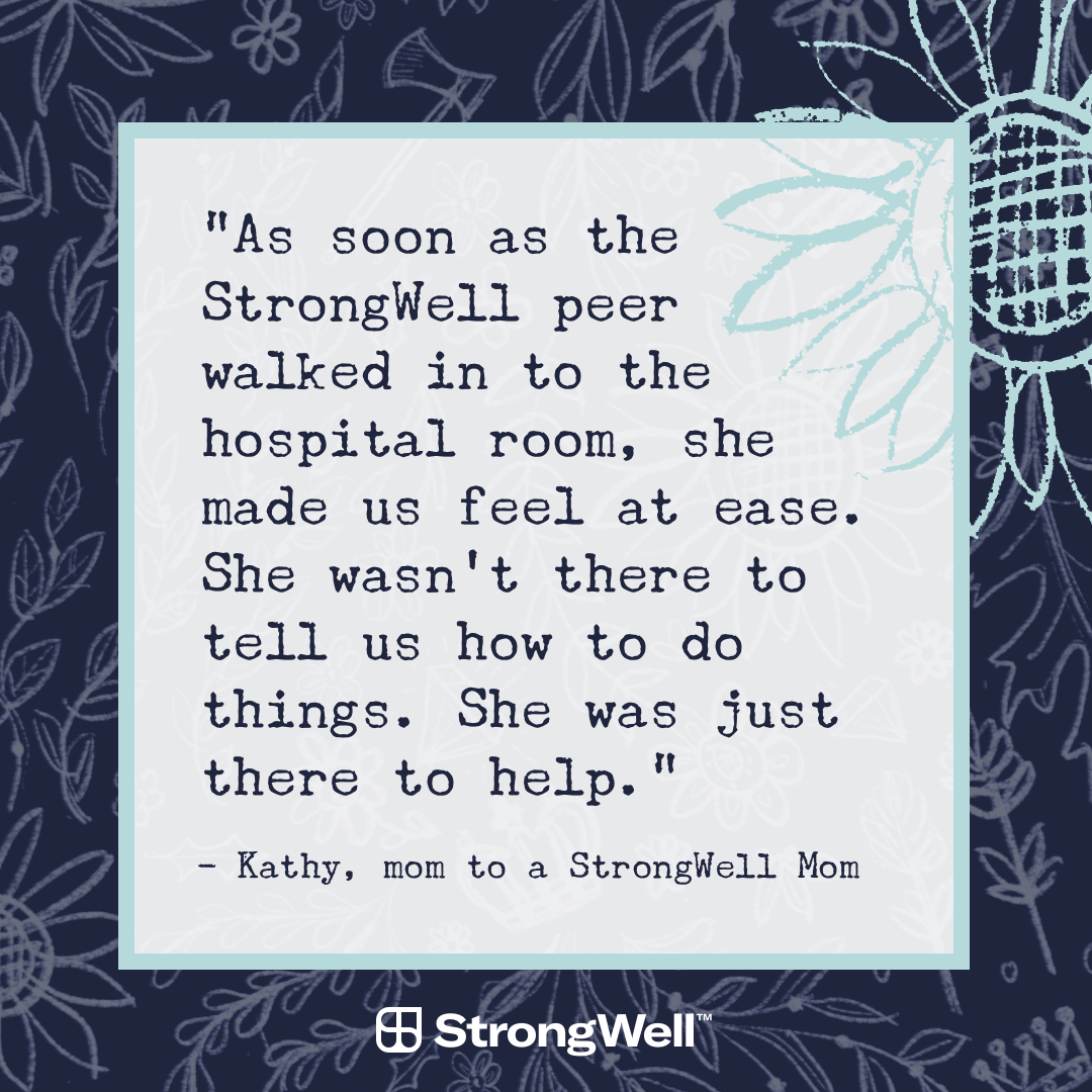"""StrongWell social media post with quote, """"As soon as the StrongWell peer walked into the hospital room, she made us feel at ease. She wasn't there to tell us how to do things. She was just there to help."""" - Kathy, mom to a StrongWell Mom"""